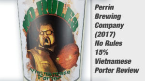 Perrin Brewing Company's No Rules Vietnamese Porter Review