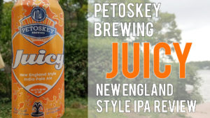 Petoskey Brewing – Juicy – New England Style IPA Review
