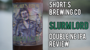 Shorts Brewing's Slurm Lord – Double New England IPA Review
