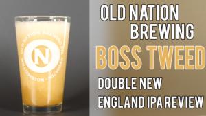 Old Nation's Boss Tweed – Double NE IPA Review – The Juiciest Yet?