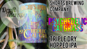 Shorts Psychedelic Cat Grass – Triple Hopped IPA Review