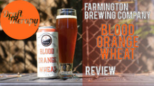 Farmington Brewing Company's Blood Orange Wheat Review
