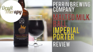Perrin Malted Milk Ball Imperial Porter – A 12% Imperial Porter with Vanilla and Bourbon for Days