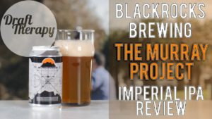Blackrocks Brewery's The Murray Project – A 9.2% Imperial IPA that's as Smooth as Silk