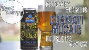 Petoskey Brewing – Cosmati Mosaic Double IPA – A NE DIPA in Disguise?