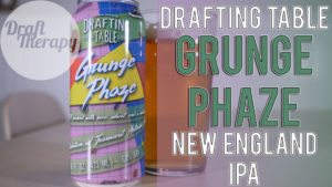 Drafting Table Brewing Company – Grunge Phaze NE IPA