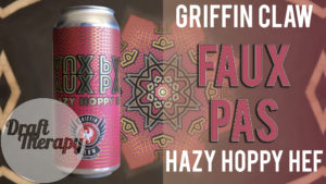 Griffin Claw Brewing – Faux Pas, a Hazy Hoppy Hef