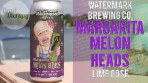 Watermark Brewing – Margarita Melon Heads Gose