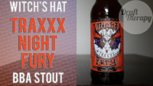 Witch's Hat – Traxxx Night Fury BBA Imperial Stout!