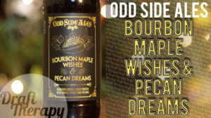 Odd Side Ales – Bourbon Maple Wishes and Pecan Dreams