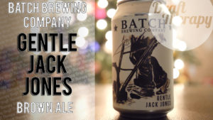 Batch Brewing Company – Gentle Jack Jones Brown Ale Review