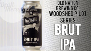 Old Nation – Woodshed Pilot Series Brut IPA Review