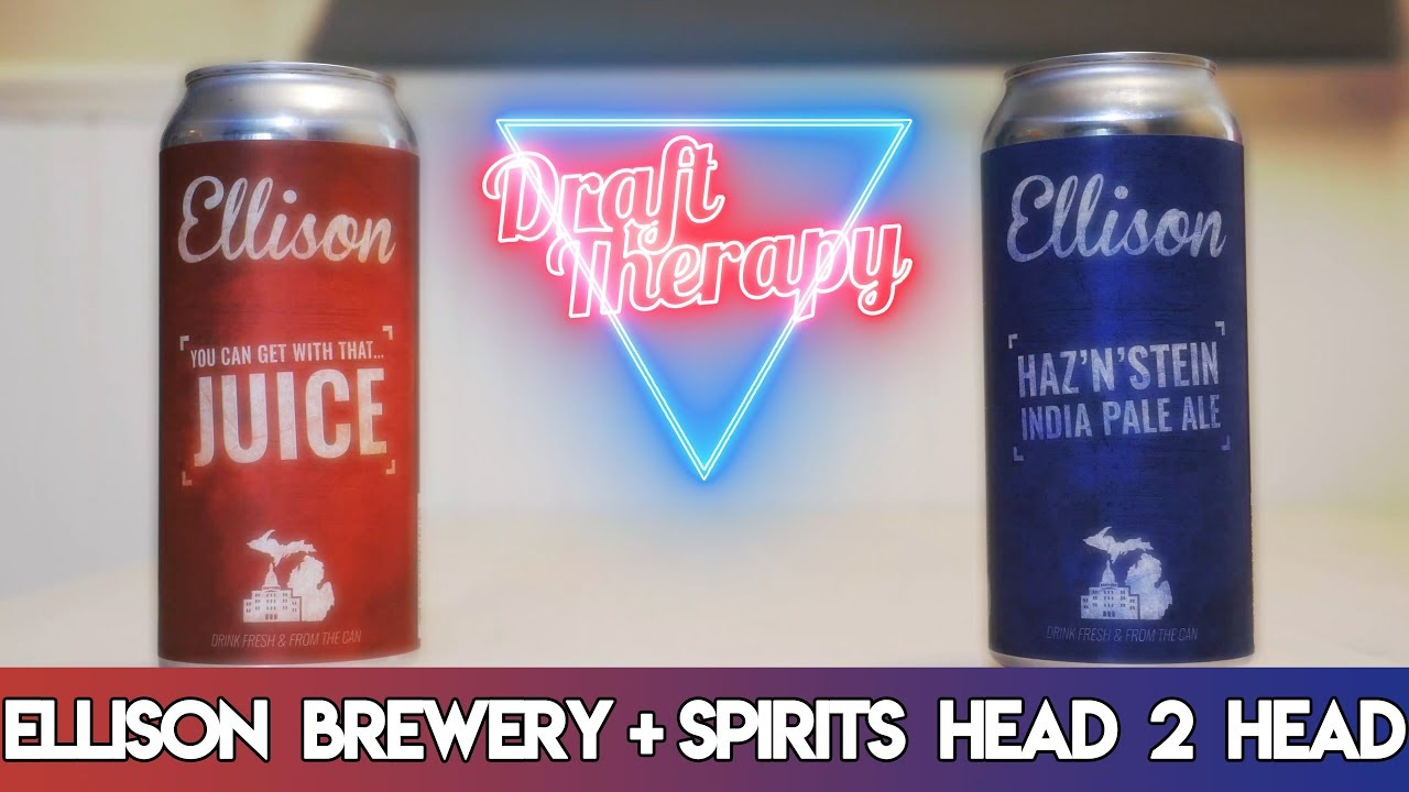Ellison Brewery and Spirits – You Can Get With That Juice and Haz'N'Stein –  Head 2 Head
