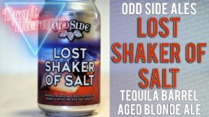 Odd Side Ales – Lost Shaker of Salt – Blonde Ale Aged in Tequila Barrels